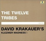 The Twelve Tribes David Krakauer's Klezmer Madness!