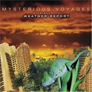 Mysterious Voyages: A Tribute to Weather Report Various Artists