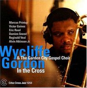 In the Cross Wycliffe Gordon and the Garden City Gospel Choir