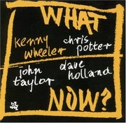 What Now? Kenny Wheeler