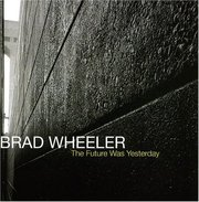The Future Was Yesterday Brad Wheeler