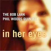 Bob_lark-phil_woods_quintet-in_her_eyes_span3