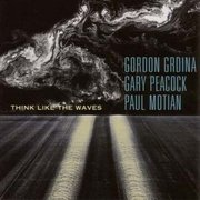 Think Like the Waves Gordon Grdina/Gary Peacock/Paul Motian