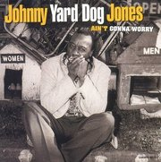 Johnny_yard_dog_jones-aint_gonna_worry_aint_gonna_worry_span3