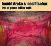 Live at Glenn Miller Café Hamid Drake and Assif Tsahar