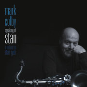 Speaking of Stan: A Tribute to Stan Getz Mark Colby