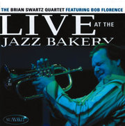 Live at the Jazz Bakery The Brian Swartz Quartet featuring Bob Florence