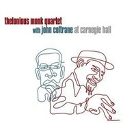 Thelonious Monk Quartet with John Coltrane at Carnegie Hall Thelonious Monk Quartet with John Coltrane