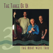 The Three of Us Mort Weiss Trio