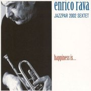 Happiness Is Enrico Rava Jazzpar 2002 Sextet