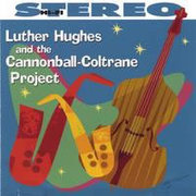 Luther Hughes and the Cannonball-Coltrane Project Luther Hughes