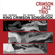 The King Crimson Songbook, Vol. One The Crimson Jazz Trio