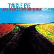 Tangle Eye: Alan Lomax's Southern Journey Remixed Various Artists