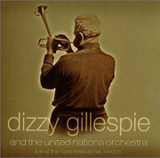 Live at the Royal Festival Hall, London Dizzy Gillespie and the United Nations Orchestra