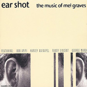 The Music of Mel Graves Ear Shot