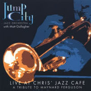 Live at Chris' Jazz Café: A Tribute to Maynard Ferguson Jump City Jazz Orchestra