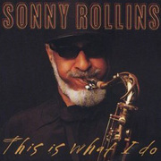 Sonny_rollins-this_is_what_i_do_span3