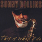 Sonny_rollins-this_is_what_i_do_thumb