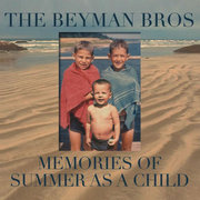 Memories of Summer as a Child The Beyman Bros