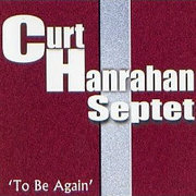 To Be Again Curt Hanrahan Septet