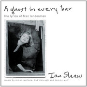 A Ghost in Every Bar: The Lyrics of Fran Landesman Ian Shaw
