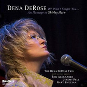We Won't Forget You...An Homage to Shirley Horn Dena DeRose