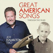 Great American Songs Through the Years Jeff Hamilton Trio