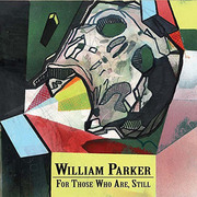 For Those Who Are, Still William Parker