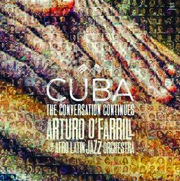 Cuba: The Conversation Continues Arturo O'Farrill & the Afro-Latin Jazz Orchestra