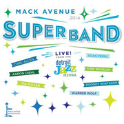 Live From the Detroit Jazz Festival--2014 Mack Avenue Superband
