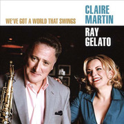 We've Got a World That Swings Claire Martin & Ray Gelato