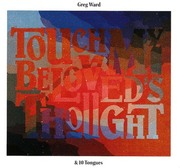 Touch My Beloved's Thought Greg Ward & 10 Tongues