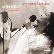 Love Having You Around: Live at the Keystone Korner, Vol. 2 Abbey Lincoln
