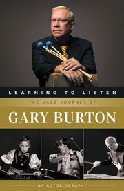 Learning to Listen: The Jazz Journey of Gary Burton Gary Burton