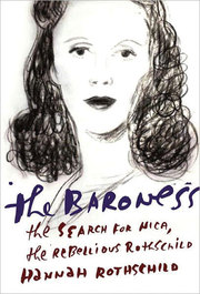 The Baroness: The Search for Nica, the Rebellious Rothschild Hannah Rothschild