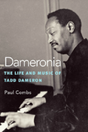 Dameronia: The Life and Music of Tadd Dameron Paul Combs