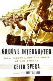 Groove Interrupted: Loss, Renewal And The Music Of New Orleans Keith Spera