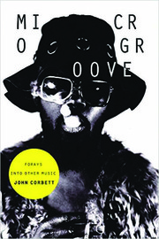 Microgroove: Forays Into Other Music John Corbett