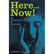 Here and Now! The Autobiography of Pat Martino Pat Martino with Bill Milkowski