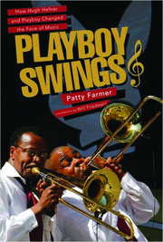 Playboy Swings: How Hugh Hefner and Playboy Changed the Face Of Music Patty Farmer