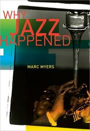 Why Jazz Happened Marc Myers