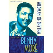The Life and Music of Benny More: Wildman of Rhythm John Radanovich
