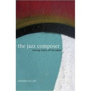The Jazz Composer: Moving Music Off the Paper Graham Collier
