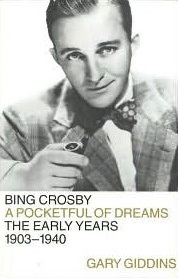 bing crosby a pocketful of dreams the early years 1903 1940 by gary giddins