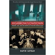 Highbrow/Lowbrow: Theater, Jazz, and the Making of the New Middle Class David Savran