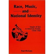 Race, Music, and National Identity: Images of Jazz in American Fiction 1920-1960 Paul McCann