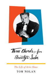 Three Chords for Beauty's Sake: The Life of Artie Shaw Tom Nolan