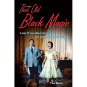 That Old Black Magic: Louis Prima, Keely Smith and the Golden Age of Las Vegas Tom Clavin