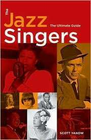 The Jazz Singers: The Ultimate Guide Scott Yanow