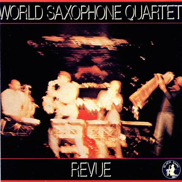 10. World Saxophone Quartet: <i>Revue</i> (Black Saint, 1982)